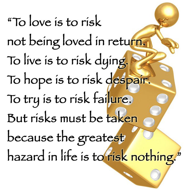 Not Being Loved Quotes: To Love Is To Risk Not Being Loved In Return. To Live Is