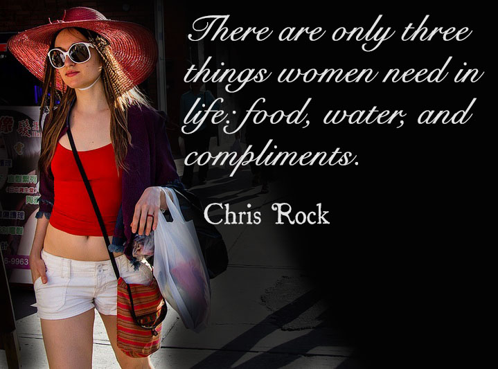 There are only three things women need in life- food, water, and compliments