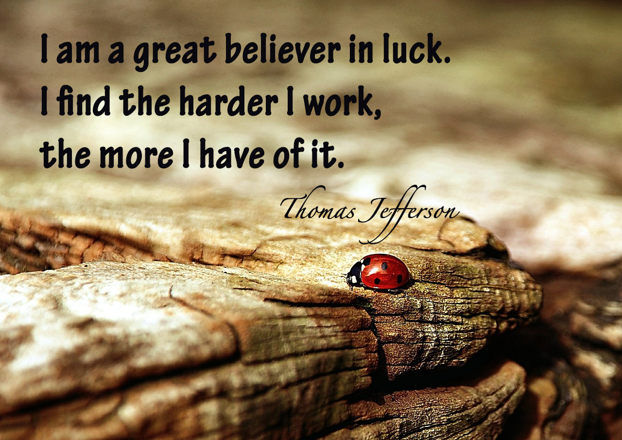 I am a great believer in luck. I find the harder I work ...