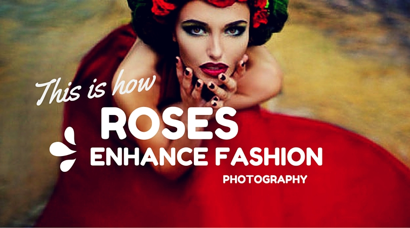 This is How Roses enhance Fashion Photography