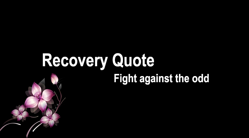 Recovery Quote – Fight against The odds