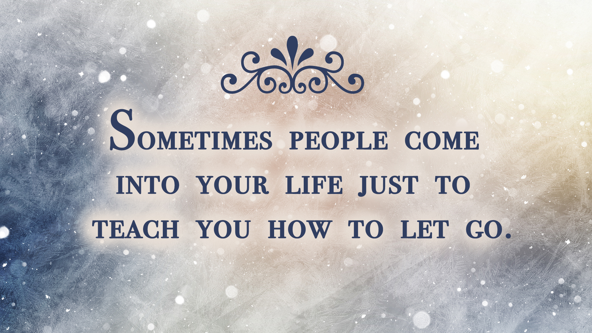 sometimes people come into your life just to teach you how to let go - Letting Go Quotes