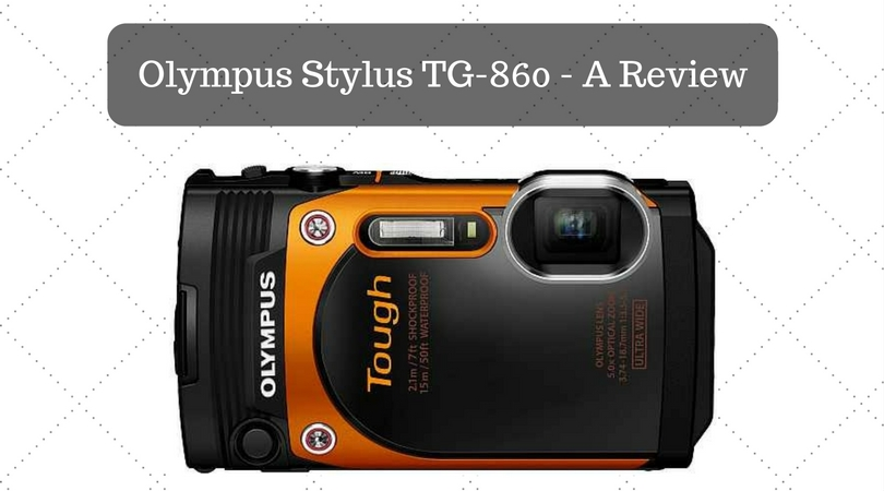 Olympus Stylus TG-860 – A Review