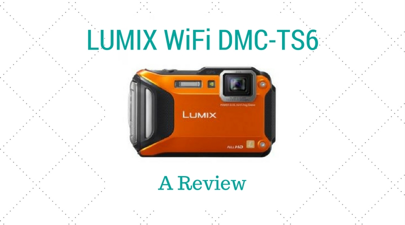 LUMIX WiFi DMC-TS6 – A Review