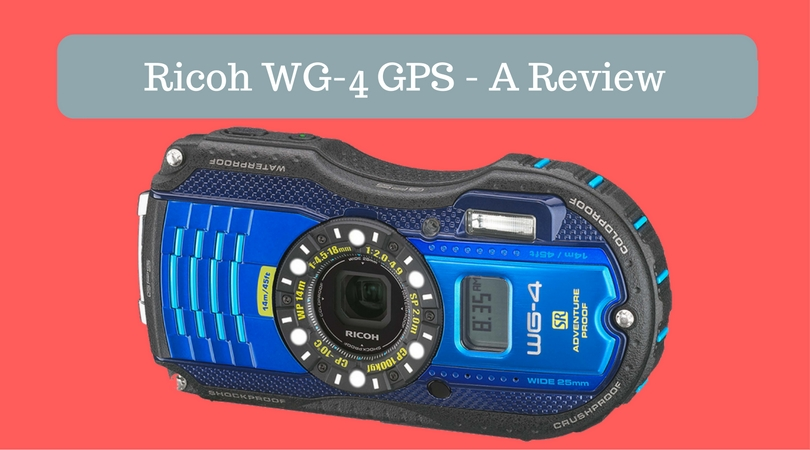 Ricoh WG-4 GPS – A Review
